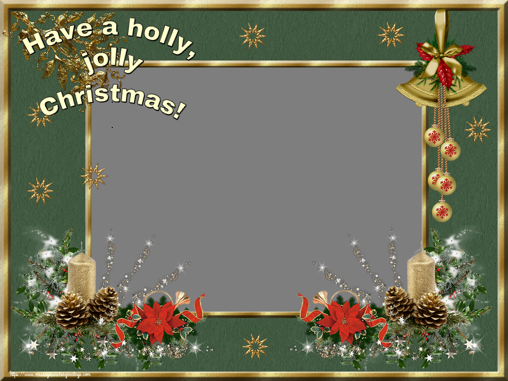Custom Greetings Cards for Christmas - Have a holly, jolly Christmas! - Christmas Photo Frame