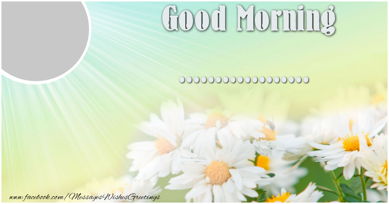Custom Greetings Cards for Good morning - Good Morning, ...