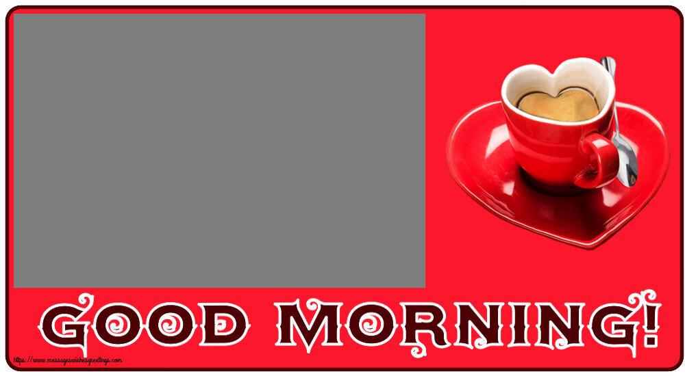 Custom Greetings Cards for Good morning - Good Morning! - Photo Frame