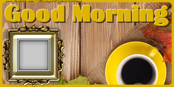 Custom Greetings Cards for Good morning - Good morning
