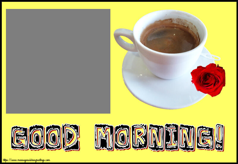 Custom Greetings Cards for Good morning - Good Morning! - Create with your facebook profile photo