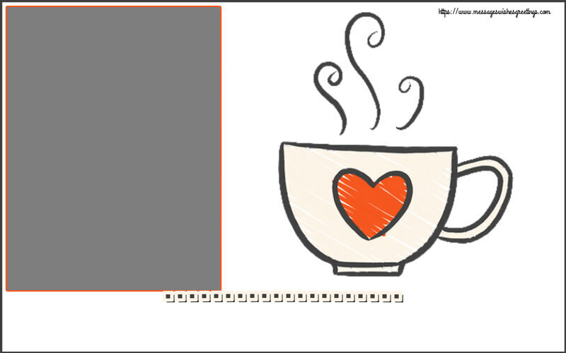 Custom Greetings Cards for Good morning - ... - Photo Frame
