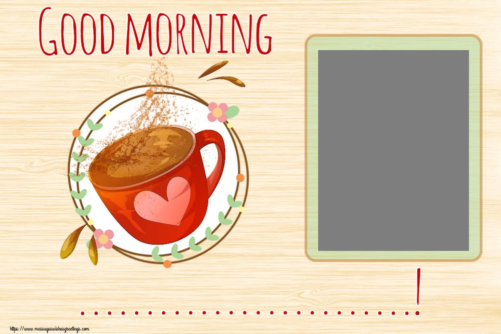 Custom Greetings Cards for Good morning - Good morning ...! - Photo Frame