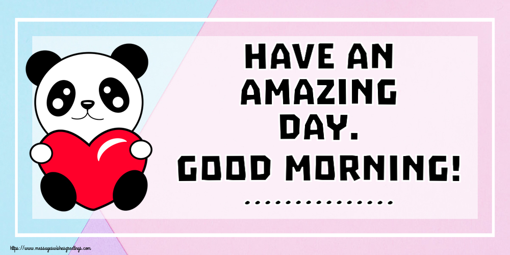 Custom Greetings Cards for Good morning - Have an amazing day. Good morning! ...