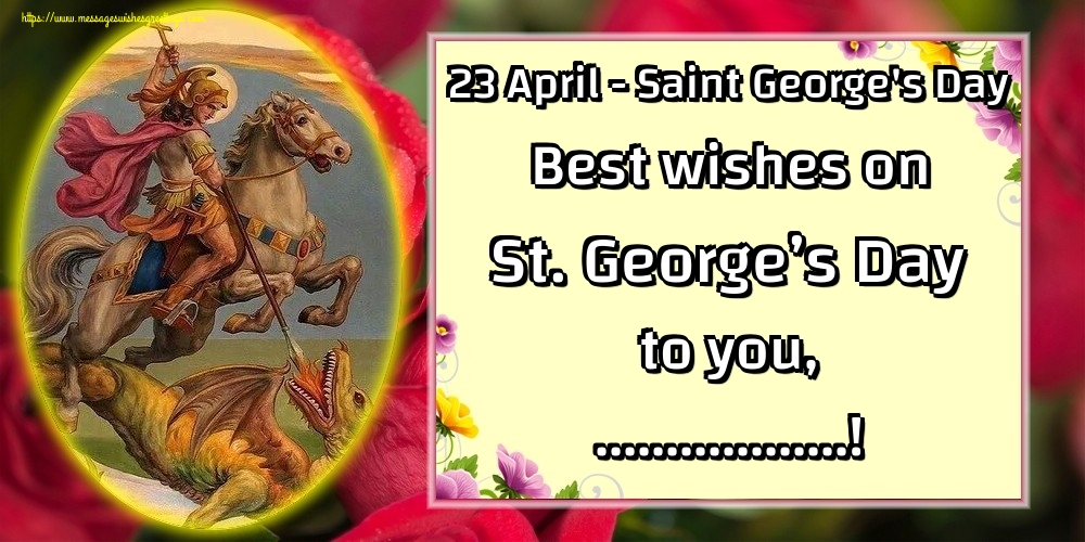 Custom Greetings Cards for St. George's Day - 23 April - Saint George's Day Best wishes on St. George's Day to you, ...!