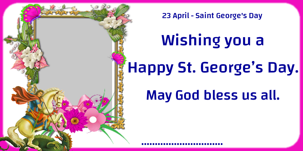 Custom Greetings Cards for St. George's Day - 23 April - Saint George's Day Wishing you a Happy St. George's Day. May God bless us all. ... - Photo Frame