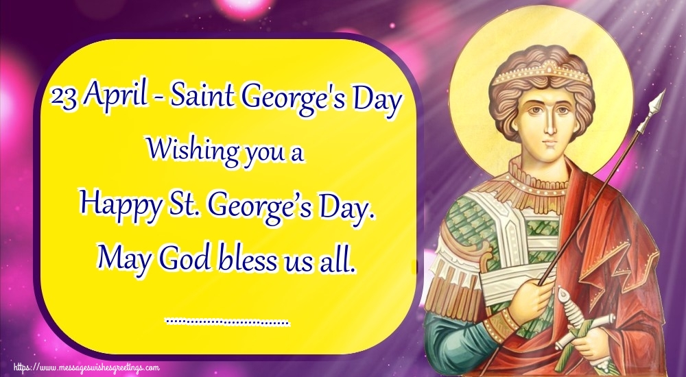 Custom Greetings Cards for St. George's Day - 23 April - Saint George's Day Wishing you a Happy St. George's Day. May God bless us all. ...