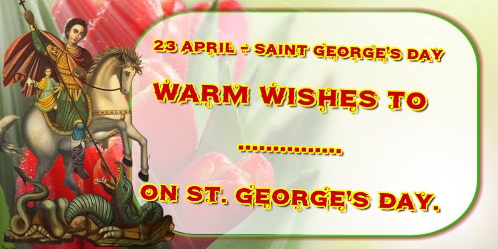 Custom Greetings Cards for St. George's Day - 23 April - Saint George's Day Warm wishes to ... on St. George's Day.