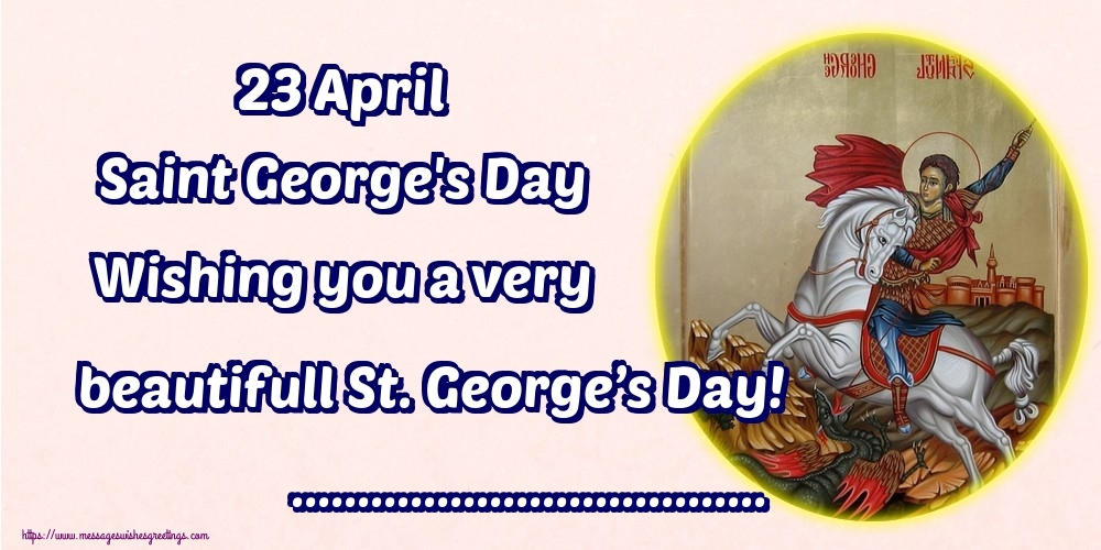 Custom Greetings Cards for St. George's Day - 23 April Saint George's Day Wishing you a very beautifull St. George's Day! ...