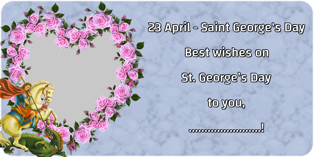 Custom Greetings Cards for St. George's Day - 23 April - Saint George's Day Best wishes on St. George's Day to you, ...! - Photo Frame