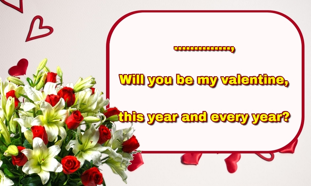 Custom Greetings Cards for Valentine's Day - ..., Will you be my valentine, this year and every year?