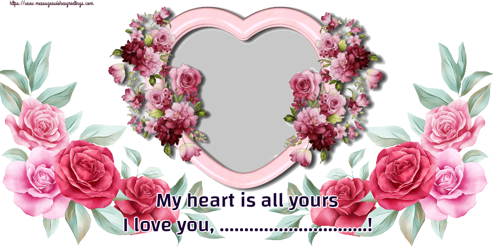 Custom Greetings Cards for Valentine's Day - My heart is all yours I love you, ...! - Photo Frame