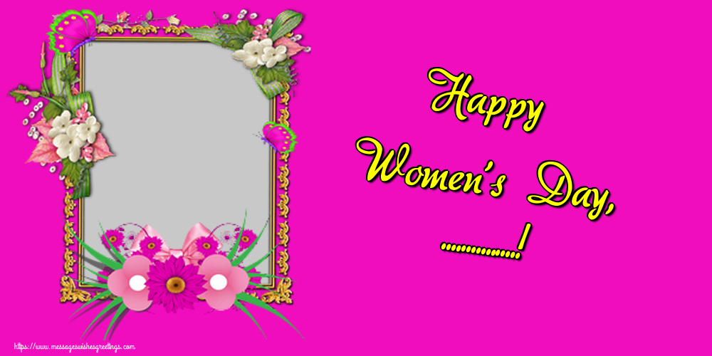 Custom Greetings Cards for Women's Day - Happy Women's Day, ...! - Women's Day Photo Frame