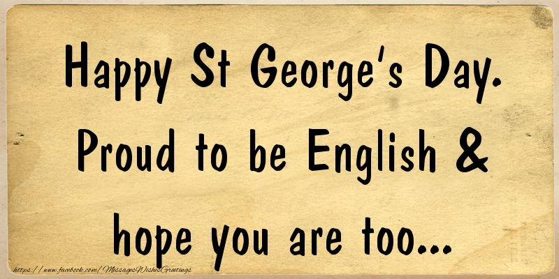 Messages for St. George's Day - Proud to be English & hope you are too... - messageswishesgreetings.com