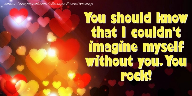 Messages for Valentine's Day - You should know that I couldn't imagine myself without you - messageswishesgreetings.com
