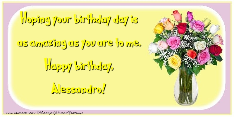 Greetings Cards for Birthday - Hoping your birthday day is as amazing as you are to me. Happy birthday, Alessandro