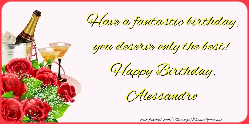 Greetings Cards for Birthday - Have a fantastic birthday, you deserve only the best! Happy Birthday, Alessandro