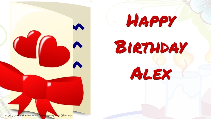 Greetings Cards for Birthday - Happy Birthday Alex