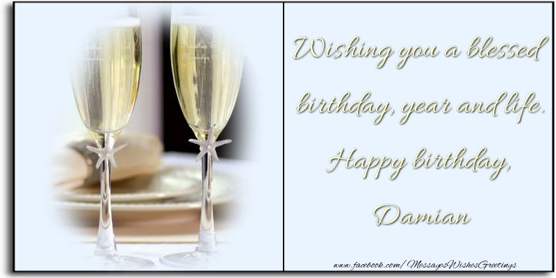 Greetings Cards for Birthday - Wishing you a blessed birthday, year and life. Happy birthday, Damian