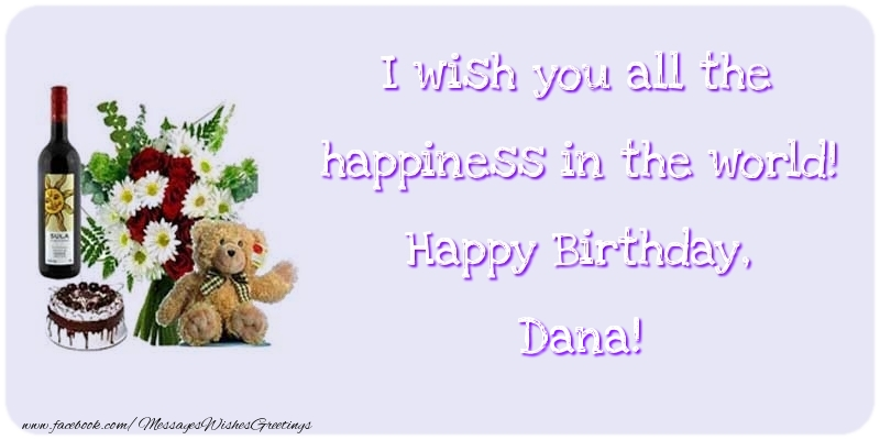 Greetings Cards for Birthday - I wish you all the happiness in the world! Happy Birthday, Dana