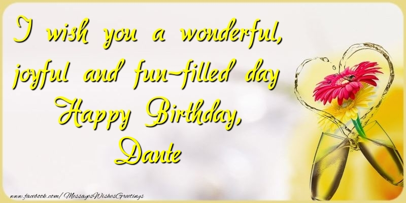 Greetings Cards for Birthday - I wish you a wonderful, joyful and fun-filled day Happy Birthday, Dante