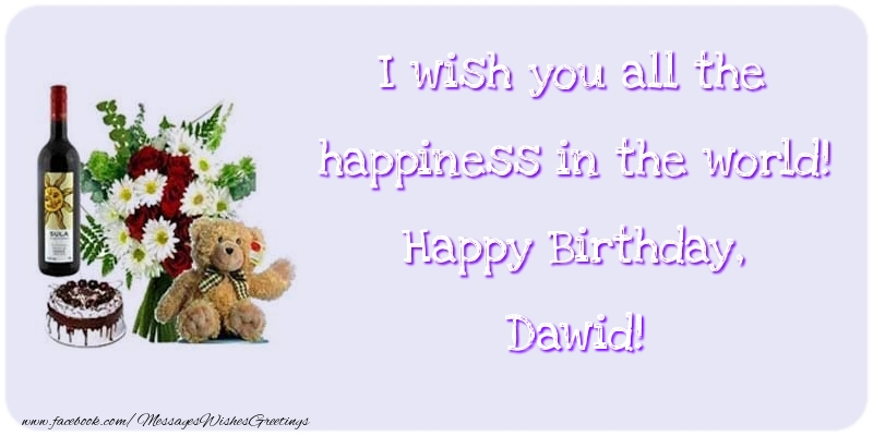 Greetings Cards for Birthday - I wish you all the happiness in the world! Happy Birthday, Dawid