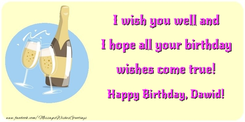 Greetings Cards for Birthday - I wish you well and I hope all your birthday wishes come true! Dawid