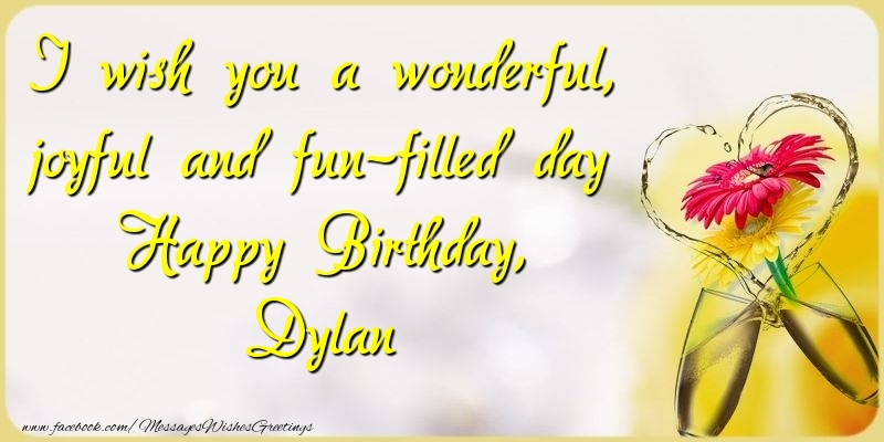 Greetings Cards for Birthday - I wish you a wonderful, joyful and fun-filled day Happy Birthday, Dylan