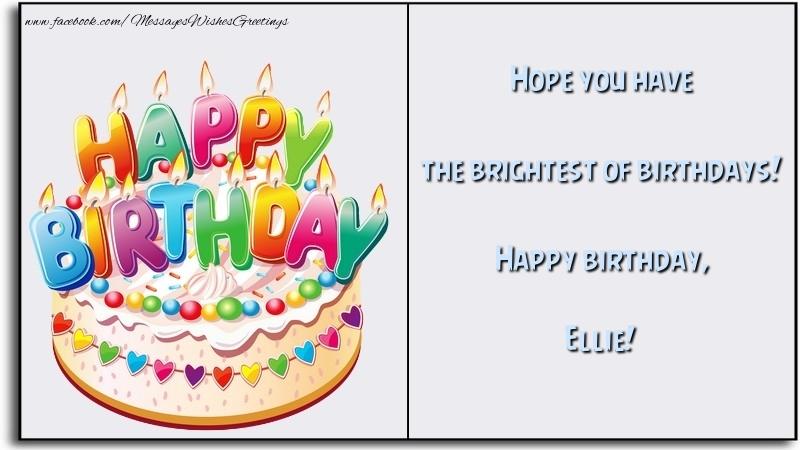 Hope You Have The Brightest Of Birthdays Happy Birthday Ellie