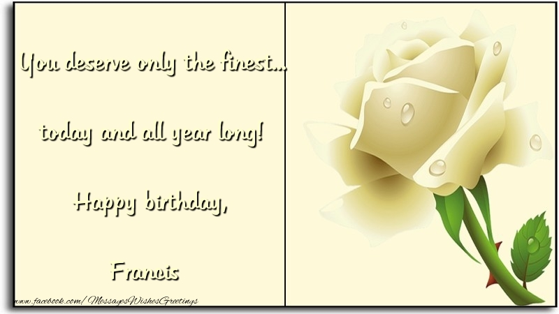 Greetings Cards for Birthday - You deserve only the finest... today and all year long! Happy birthday, Francis