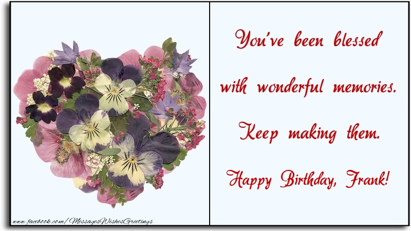 Greetings Cards for Birthday - You've been blessed with wonderful memories. Keep making them. Frank
