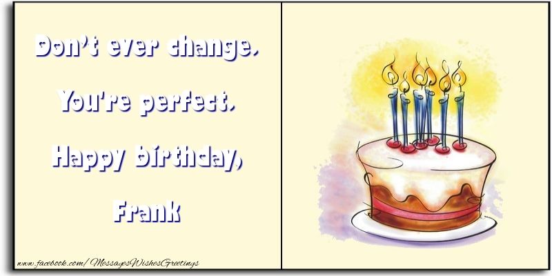 Greetings Cards for Birthday - Don't ever change. You're perfect. Happy birthday, Frank