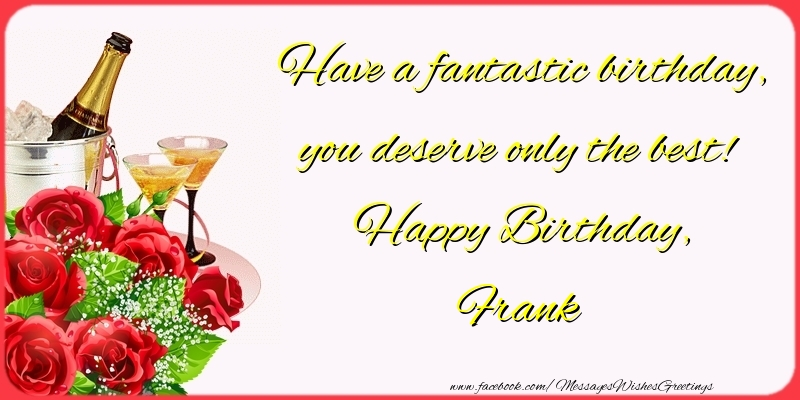 Greetings Cards for Birthday - Have a fantastic birthday, you deserve only the best! Happy Birthday, Frank