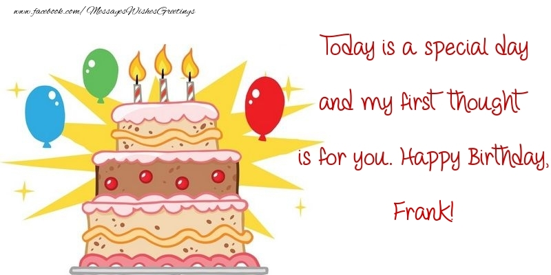 Greetings Cards for Birthday - Today is a special day and my first thought is for you. Happy Birthday, Frank