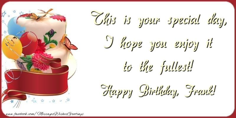 Greetings Cards for Birthday - This is your special day, I hope you enjoy it to the fullest! Frank