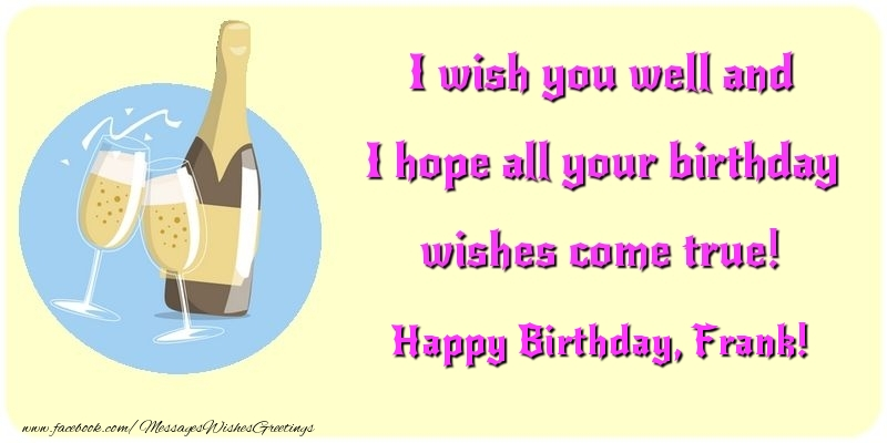 Greetings Cards for Birthday - I wish you well and I hope all your birthday wishes come true! Frank