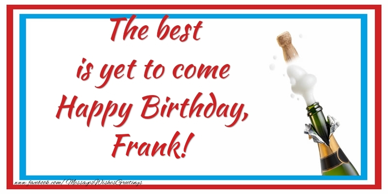 Greetings Cards for Birthday - The best is yet to come Happy Birthday, Frank