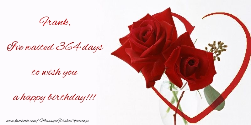 Greetings Cards for Birthday - I've waited 364 days to wish you a happy birthday!!! Frank