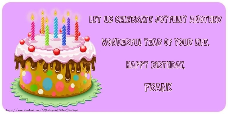 Greetings Cards for Birthday - Let us celebrate joyfully another wonderful year of your life. Happy Birthday, Frank