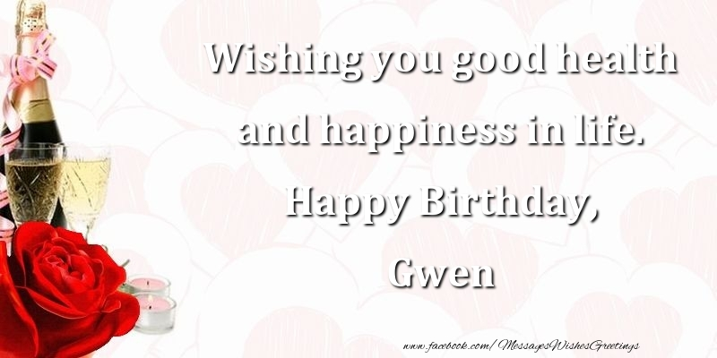 Wishing you good health and happiness in life  Happy Birthday, Gwen