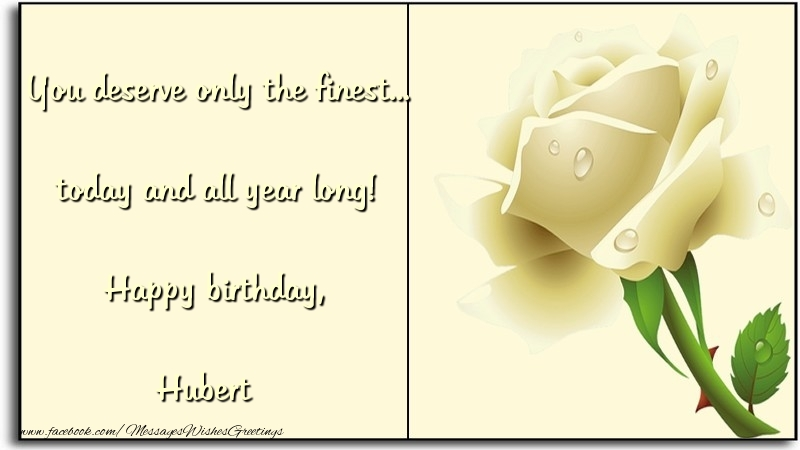Greetings Cards for Birthday - You deserve only the finest... today and all year long! Happy birthday, Hubert