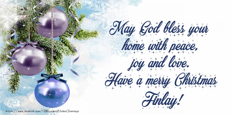 Greetings Cards for Christmas - May God bless your home with peace, joy and love. Have a merry Christmas Finlay!