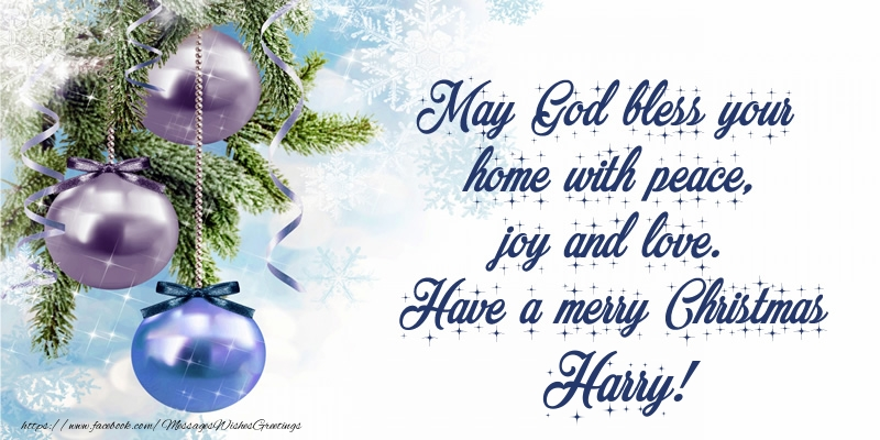 Greetings Cards for Christmas - May God bless your home with peace, joy and love. Have a merry Christmas Harry!