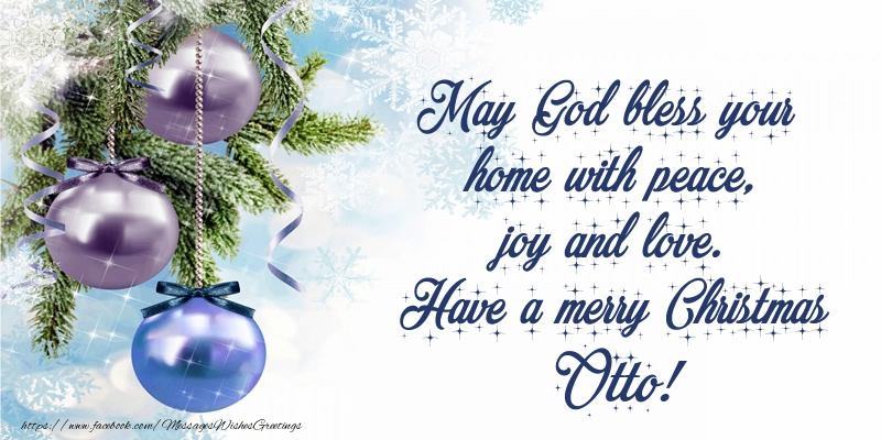 Greetings Cards for Christmas - May God bless your home with peace, joy and love. Have a merry Christmas Otto!