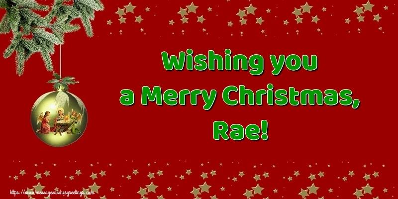 Greetings Cards for Christmas - Wishing you a Merry Christmas, Rae!