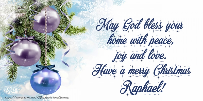 Greetings Cards for Christmas - May God bless your home with peace, joy and love. Have a merry Christmas Raphael!