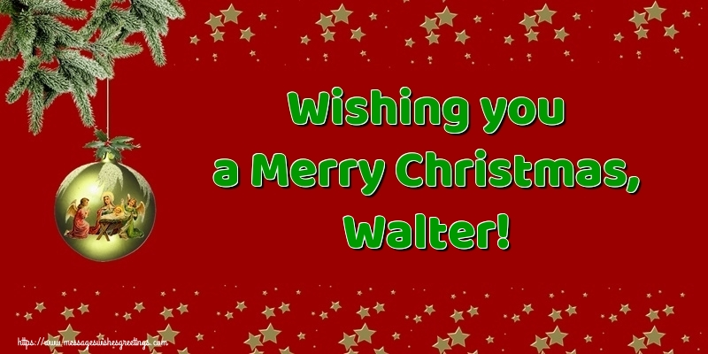 Greetings Cards for Christmas - Wishing you a Merry Christmas, Walter!