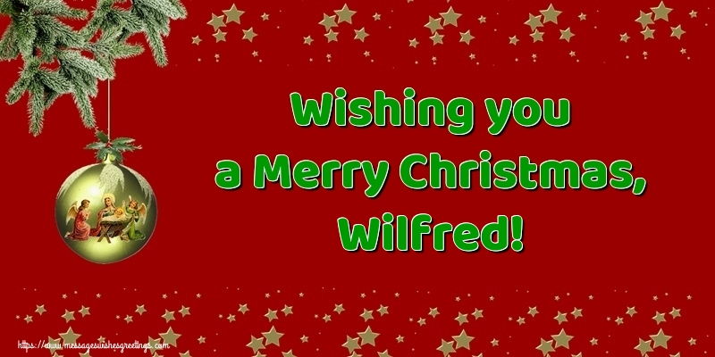 Greetings Cards for Christmas - Wishing you a Merry Christmas, Wilfred!