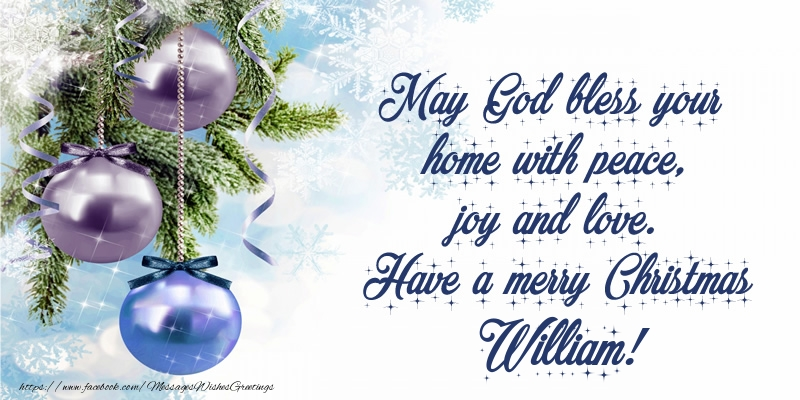 Greetings Cards for Christmas - May God bless your home with peace, joy and love. Have a merry Christmas William!
