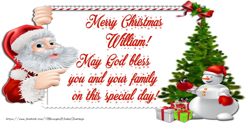 Greetings Cards for Christmas - Merry Christmas William! May God bless you and your family on this special day.
